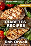 Diabetes Recipes: Over 245 Diabetes Type-2 Quick & Easy Gluten Free Low Cholesterol Whole Foods Diabetic Eating Recipes full of Antioxidants & Phytochemicals ... Natural Weight Loss Transformation Book 10)
