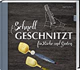 Schnell geschnitzt für Küche und Garten: Grundlagen und 20 praktische Objekte zum Nachschnitzen.
