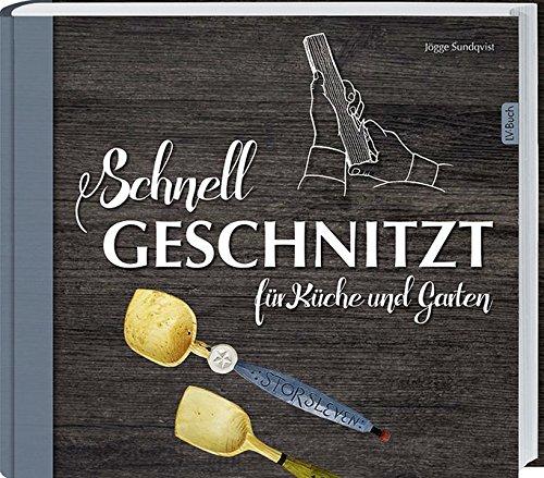 Schnell geschnitzt für Küche und Garten: Grundlagen und 20 praktische Objekte zum Nachschnitzen. - Holz-schnitz-taschenmesser