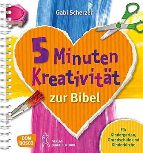 5 Minuten Kreativität zur Bibel: Für Kindergarten, Grundschule und Kinderkirche (Kinder, Kunst und Kreativität) (Kreativität Kunst)