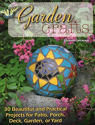 Garden Crafts: 20 Beautiful and Practical Projects for Patio, Porch, Deck, Garden or Yard