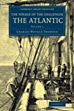 The Voyage of the Challenger: The Atlantic 2 Volume Set: Voyage of the Challenger: The Atlantic: A Preliminary Account Of The General Results Of The ... Library Collection - Polar Exploration) by Charles Wyville Thomson (2014-05-19)