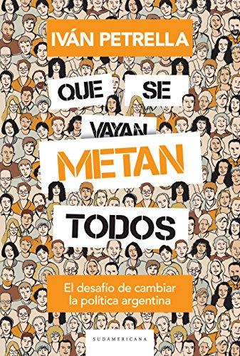 Que se metan todos: El desafío de cambiar la política argentina