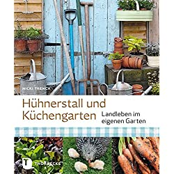 Hühnerstall und Küchengarten - Landleben im eigenen Garten