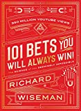 101 Bets You Will Always Win: The Science of the Seemingly Impossible by Richard Wiseman