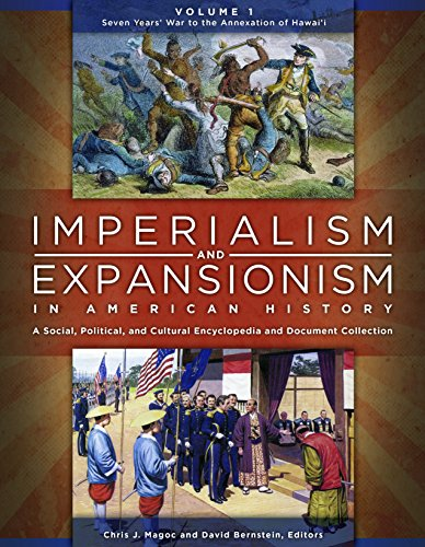 Imperialism and Expansionism in American History: A Social, Political, and Cultural Encyclopedia and Document Collection
