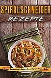 Spiralschneider Rezepte Leckere Gemüsenudeln Rezepte für den Spiralschneider Buch