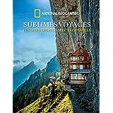 Sublimes voyages : Les sites les plus spectaculaires
