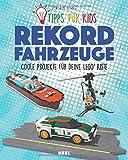 Tipps für Kids: Rekordfahrzeuge: Coole Projekte für deine LEGO-Kiste