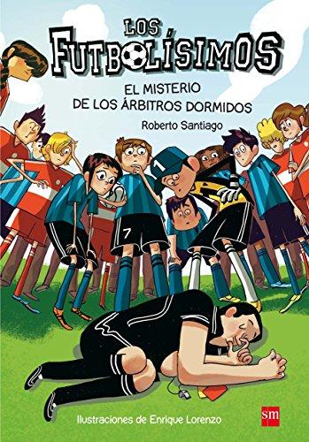 Los Futbolísimos.El misterio de los árbitros dormidos por Roberto Santiago