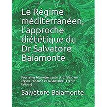 Le Régime méditerranéen, l'approche diététique du Dr Salvatore Baiamonte: Pour allier bien-être, santé et p^laisir, un régime raisonné et raisonnable (French Edition)