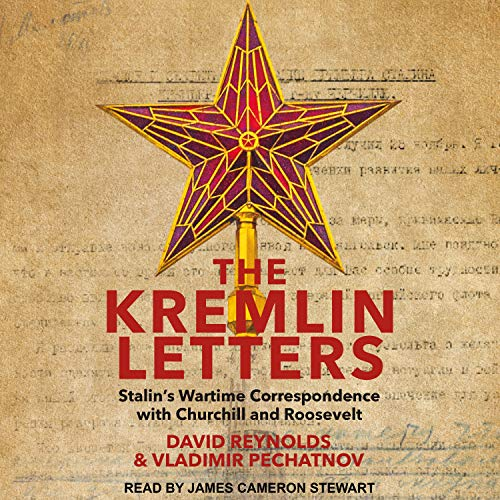 The Kremlin Letters: Stalin�s Wartime Correspondence with Churchill and Roosevelt