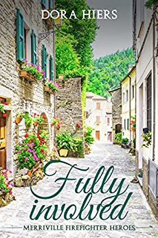 Fully Involved: an utterly charming Christian Romance (Merriville Firefighter Heroes Book 1) (English Edition) di [Hiers, Dora, Kayson, Tori]