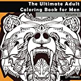 The Ultimate Adult Coloring Book for Men: Masculine Designs and Patterns for Adult Coloring: Volume 1 (Zendoodle and Zentangle Coloring Pages With ... with Stress Relief, Relaxation and Calming)