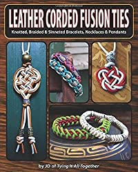 Leather Corded Fusion Ties: Knotted, Braided & Sinneted Bracelets, Necklaces & Pendants by J.D. Lenzen (2016-01-01)
