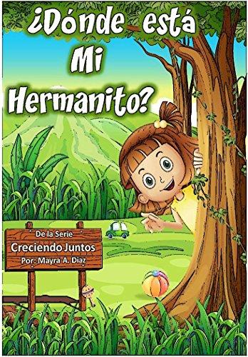 Cuentos en Español: ¿Dónde está mi Hermanito?: Una Guía para la llegada del nuevo integrante de la Familia (Creciendo Juntos nº 1)