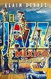 El jazz en México. Datos para esta historia (Coleccion Popular (Fondo de Cultura Economica) nº 603) (Spanish Edition)