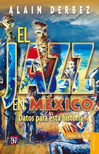 El jazz en México. Datos para esta historia (Coleccion Popular (Fondo de Cultura Economica) nº 603) por Alain Derbez