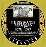 The Dry Branch Fire Squad - Chronological Classics 1975-1977
