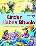Kinder lieben Rituale: Kinder im Alltag mit Ritualen unterstützen und begleiten (Praxisbücher für den pädagogischen Alltag)