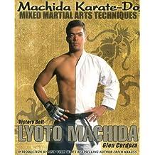 Machida Karate-Do Mixed Martial Arts Techniques