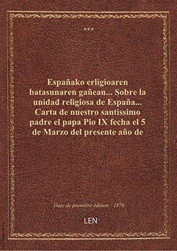 Españako erligioaren batasunaren gañean... Sobre la unidad religiosa de España... Carta de nuestro s