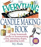 The Everything Candlemaking Book: Create Homemade Candles in House-Warming Colors, Interesting Shapes, and Appealing Scents (Everything (Hobbies & Games))