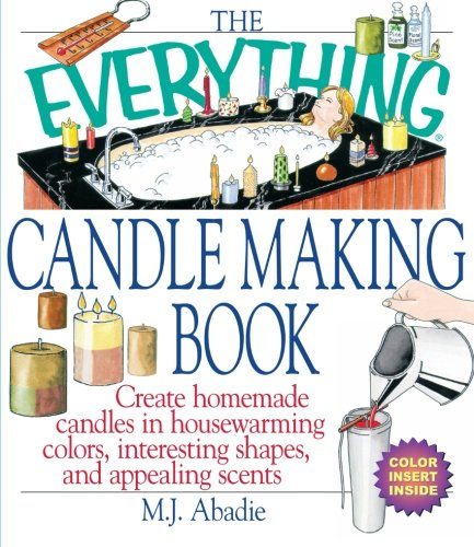 The Everything Candlemaking Book: Create Homemade Candles in House-Warming Colors, Interesting Shapes, and Appealing Scents (Everything Series)