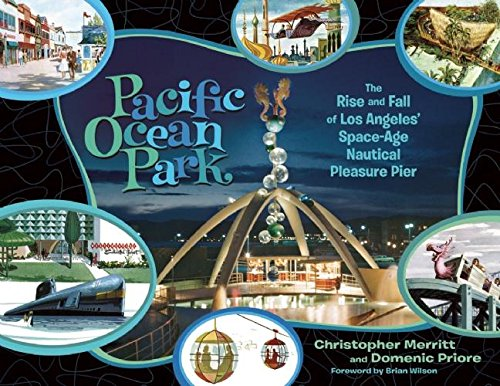 pacific-ocean-park-the-rise-and-fall-of-los-angeles-space-age-nautical-pleasure-pier
