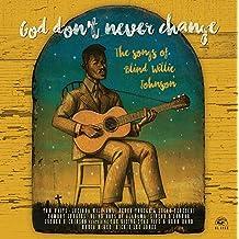 God Don't Never Change: The Songs Of Blind Willie Johnson [VINYL]
