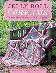 Jelly Roll Dreams: 12 New Designs for Jelly Roll Quilts by Pam Lintott (2012-05-03)