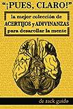 ¡Pues, Claro!: La Mejor Colección de Acertijos y Adivinanzas para Desarollar la Mente
