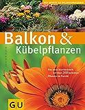 Balkon & Kübelpflanzen (GU Große Pflanzenratgeber)