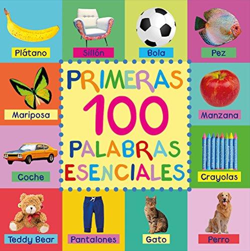 Primeras 100 Palabras Esenciales: First 100 Essential Words In Spanish - Para Niños - Spanish Books - Para Bebes - Libro En Español - Spanish For Kids - Libros Para Niños - Libros Infantiles por Mary King
