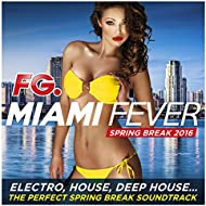Miami Fever 2016 (by FG) [Electro, House, Deep House... The Perfect Spring Break Soundtrack]