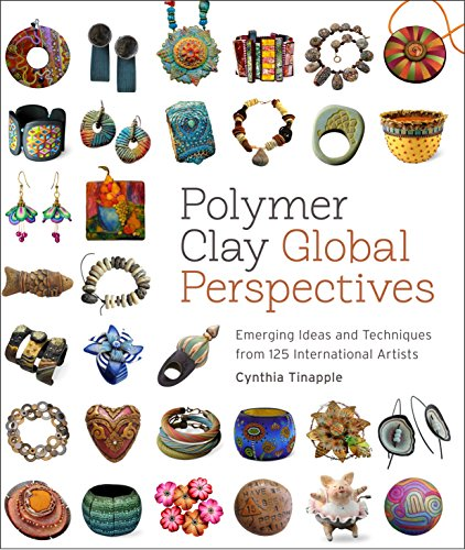 Polymer Clay Global Perspectives: Emerging Ideas and Techniques from 125 International Artists por Cynthia Tinapple