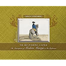 The Art of Riding a Horse or Description of Modern Manège in its perfection by Baron d'Eisenberg