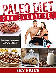 Paleo Diet: For Everyone! The Ultimate Lose Weight And Paleo Diet Guide. (Paleo Recipes, Profession Cooking, Special Condition Diets, Paleo Made Simple) (English Edition)