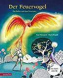 Der Feuervogel: Das Ballett nach Igor Strawinsky (Musikalisches Bilderbuch mit CD)