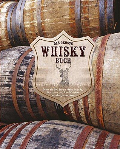 Preisvergleich Produktbild Das große Whiskybuch: Mehr als 200 Single Malts, Blends, Bourbons und Rye-Whiskys aus der ganzen Welt