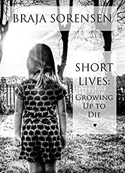 Short Lives: Growing Up to Die eBook: Braja Sorensen ...