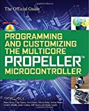 Programming and Customizing the Multicore Propeller Microcontroller: The Official Guide by Parallax (1-Feb-2010) Paperback