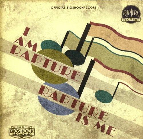 BioShock Soundtrack I Am Rapture, Rapture is Me