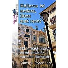 Mallorca ist anders, Ibiza erst recht: 58 kuriose Storys eines Anwalts von den Balearen (German Edition)