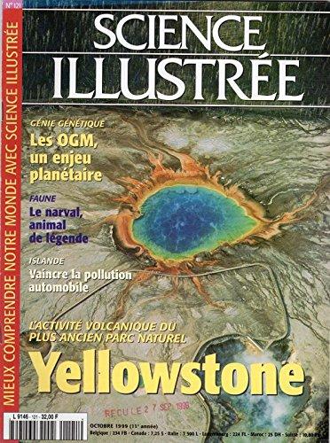 Science Illustrée n° 121 - octobre 1999 - L'actualité du plus ancien parc naturel, Yellowstone/Génie génétique : les OGM, un enjeu planétaire/Le narval, animal de légende/Islande : vaincre la pollution automobile par COLLECTIF