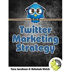 Twitter Marketing Strategy: Advanced Tips Booklet For Using A Social Media Powerhouse