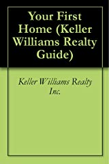 Your First Home (Keller Williams Realty Guide Book 1) (English Edition) Kindle Ausgabe