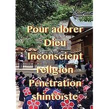 Pour adorer Dieu Inconscient religion Pénétration shintoïste