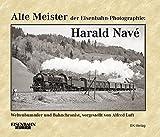 Alte Meister der Eisenbahn-Photographie: Harald Navé: Weltenbummler und Bahnchronist