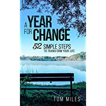 A Year For Change: 52 Simple Steps to Transform Your Life (Life Lessons, Finding You) (English Edition)